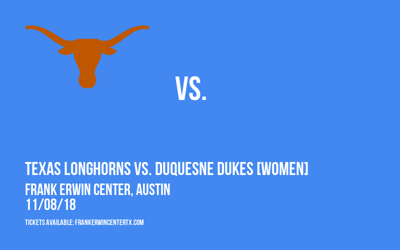 Texas Longhorns vs. Duquesne Dukes [WOMEN] at Frank Erwin Center
