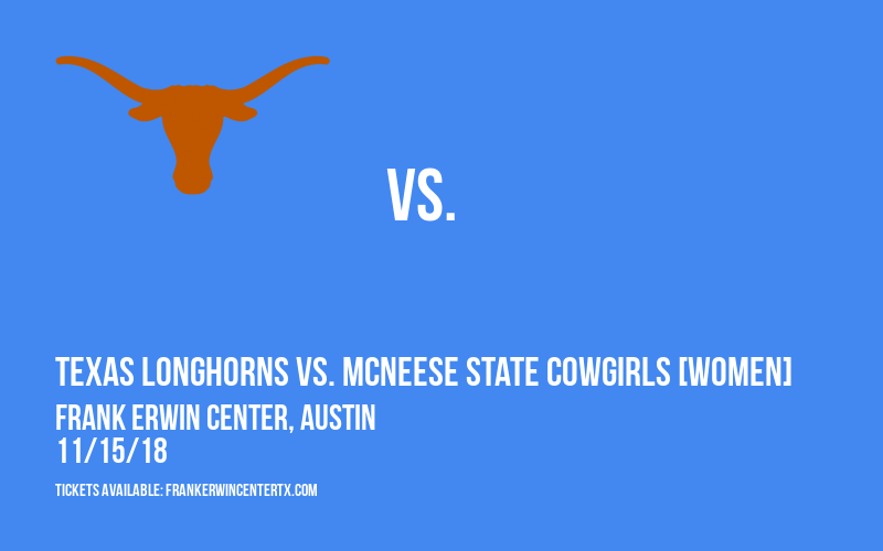 Texas Longhorns vs. McNeese State Cowgirls [WOMEN] at Frank Erwin Center