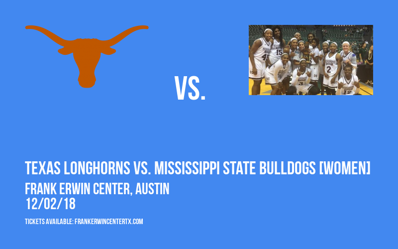 Texas Longhorns vs. Mississippi State Bulldogs [WOMEN] at Frank Erwin Center