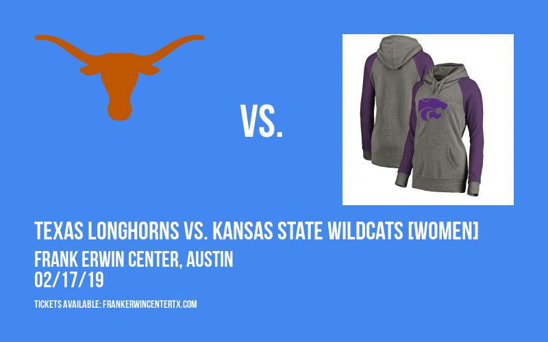 Texas Longhorns vs. Kansas State Wildcats [WOMEN] at Frank Erwin Center