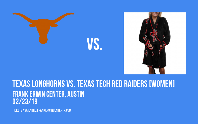 Texas Longhorns vs. Texas Tech Red Raiders [WOMEN] at Frank Erwin Center