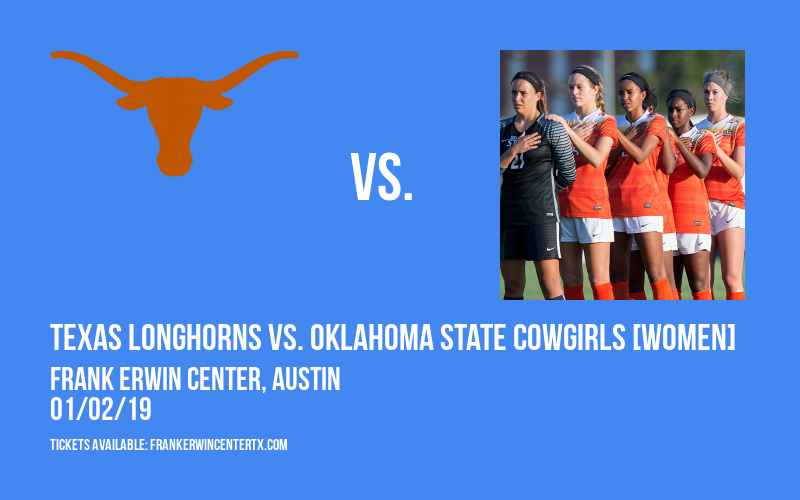 Texas Longhorns vs. Oklahoma State Cowgirls [WOMEN] at Frank Erwin Center