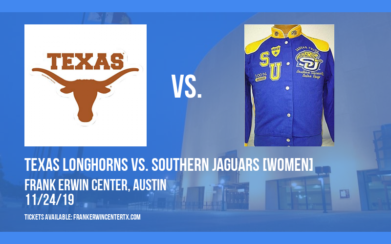 Texas Longhorns vs. Southern Jaguars [WOMEN] at Frank Erwin Center