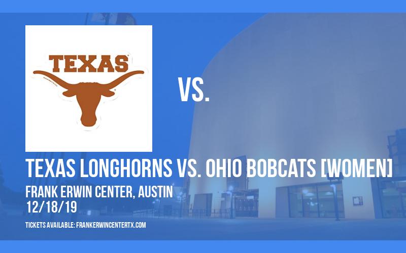 Texas Longhorns vs. Ohio Bobcats [WOMEN] at Frank Erwin Center