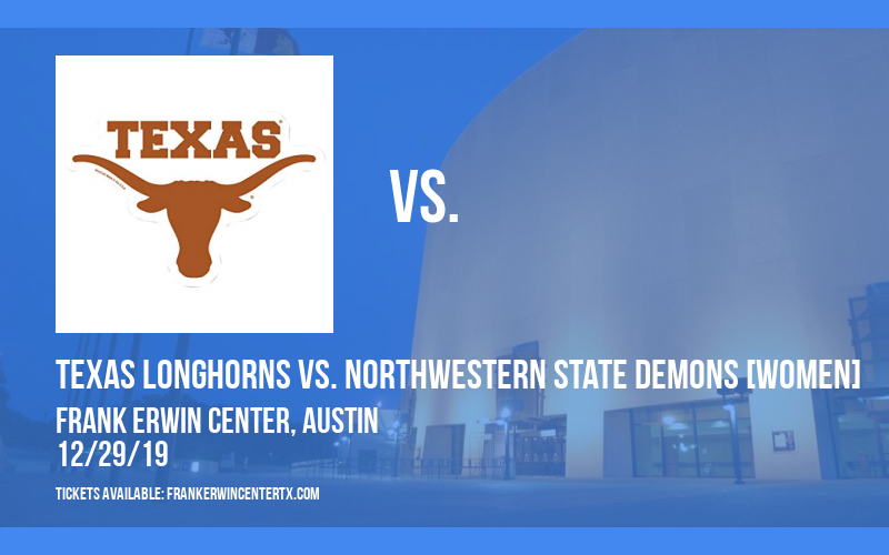 Texas Longhorns vs. Northwestern State Demons [WOMEN] at Frank Erwin Center