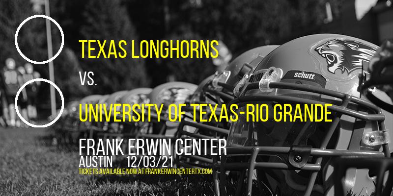 Texas Longhorns vs. University of Texas-Rio Grande at Frank Erwin Center