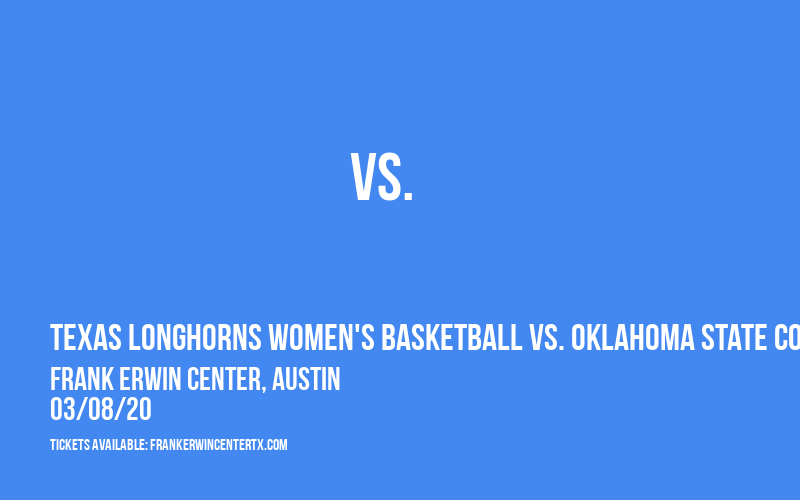 Texas Longhorns Women's Basketball vs. Oklahoma State Cowgirls at Frank Erwin Center